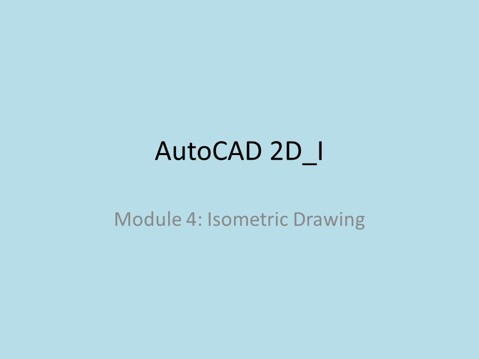 Module 4: Isometric Drawing