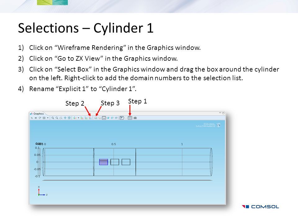 Selections – Cylinder 1 Click on Wireframe Rendering in the Graphics window. Click on Go to ZX View in the Graphics window.