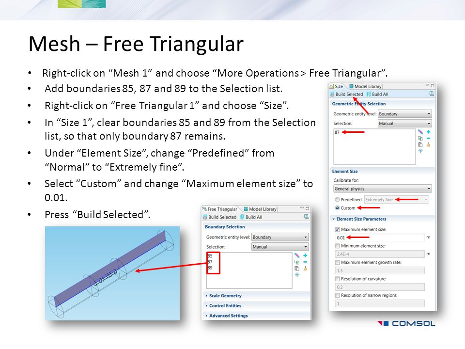 Mesh – Free Triangular Right-click on Mesh 1 and choose More Operations > Free Triangular . Add boundaries 85, 87 and 89 to the Selection list.