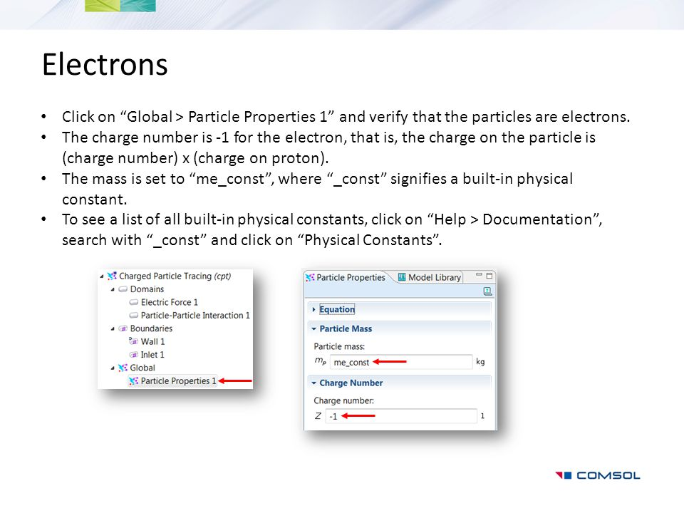 Electrons Click on Global > Particle Properties 1 and verify that the particles are electrons.