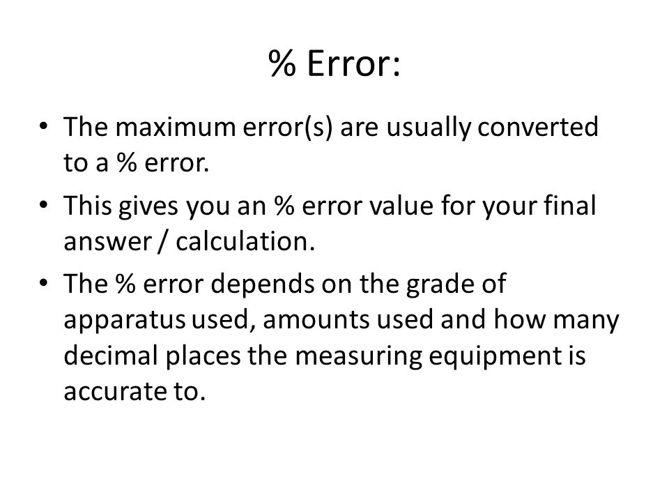 % Error: The maximum error(s) are usually converted to a % error.