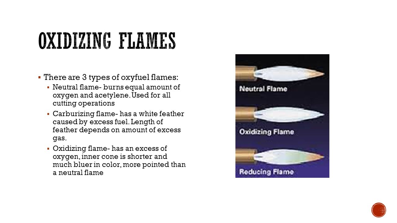 Oxidizing flames There are 3 types of oxyfuel flames: