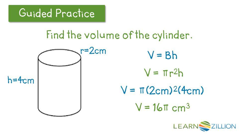 V = Bh V = πr2h V = π(2cm)2(4cm) V = 16π cm3