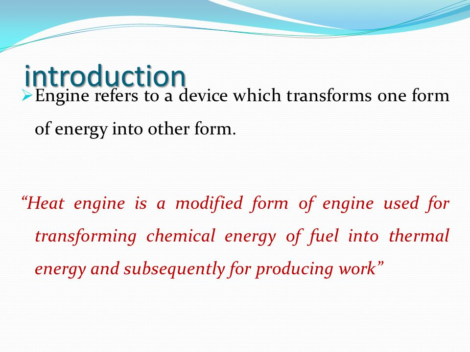 introduction Engine refers to a device which transforms one form of energy into other form.