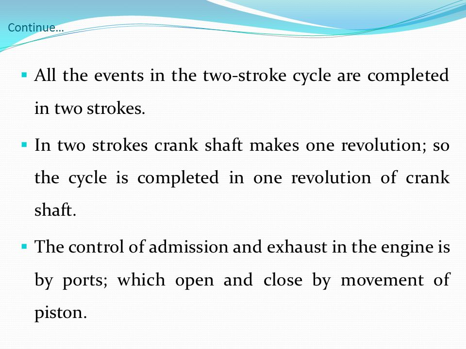 All the events in the two-stroke cycle are completed in two strokes.