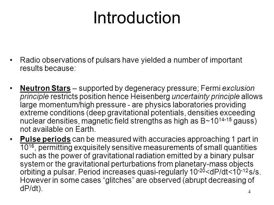 Introduction Radio observations of pulsars have yielded a number of important results because: