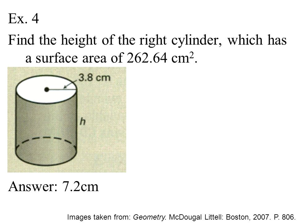 Ex. 4 Find the height of the right cylinder, which has a surface area of 262.64 cm2. Answer: 7.2cm.