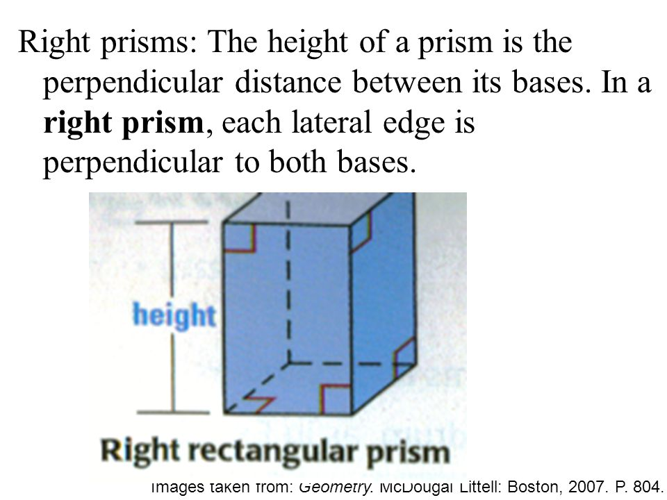 Right prisms: The height of a prism is the perpendicular distance between its bases. In a right prism, each lateral edge is perpendicular to both bases.