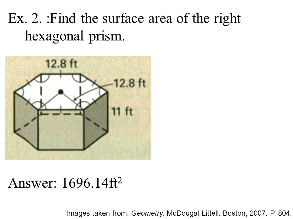 Ex. 2. :Find the surface area of the right hexagonal prism.