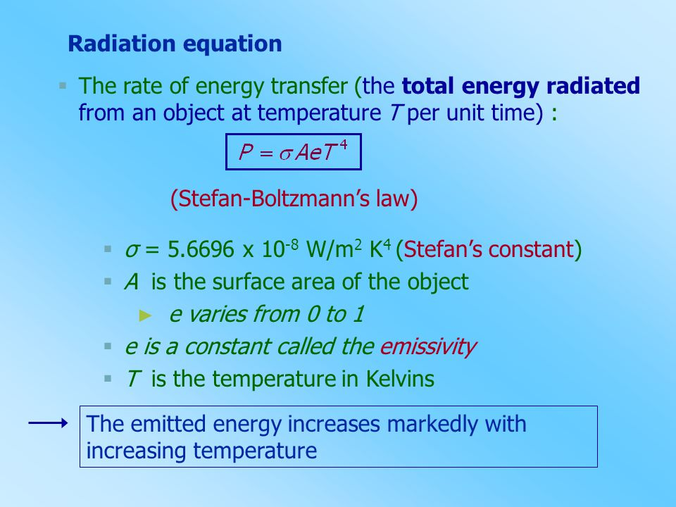 Radiation equation The rate of energy transfer (the total energy radiated from an object at temperature T per unit time) :