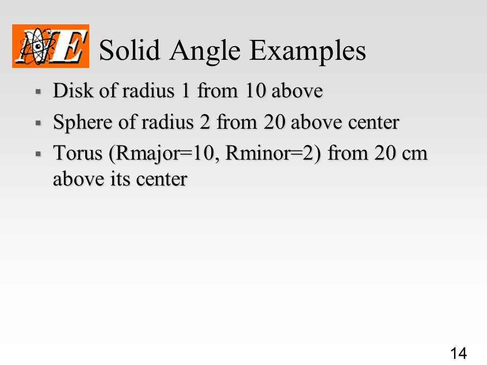 Solid Angle Examples Disk of radius 1 from 10 above
