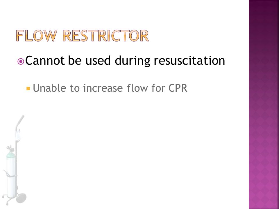 Flow Restrictor Cannot be used during resuscitation