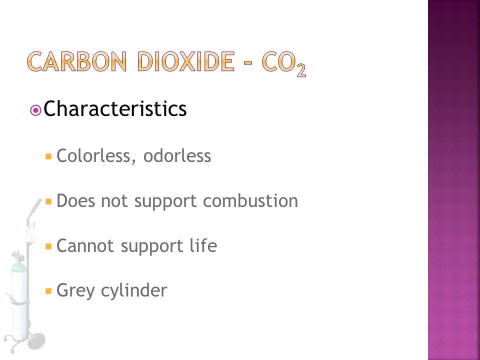 Carbon Dioxide – CO2 Characteristics Colorless, odorless