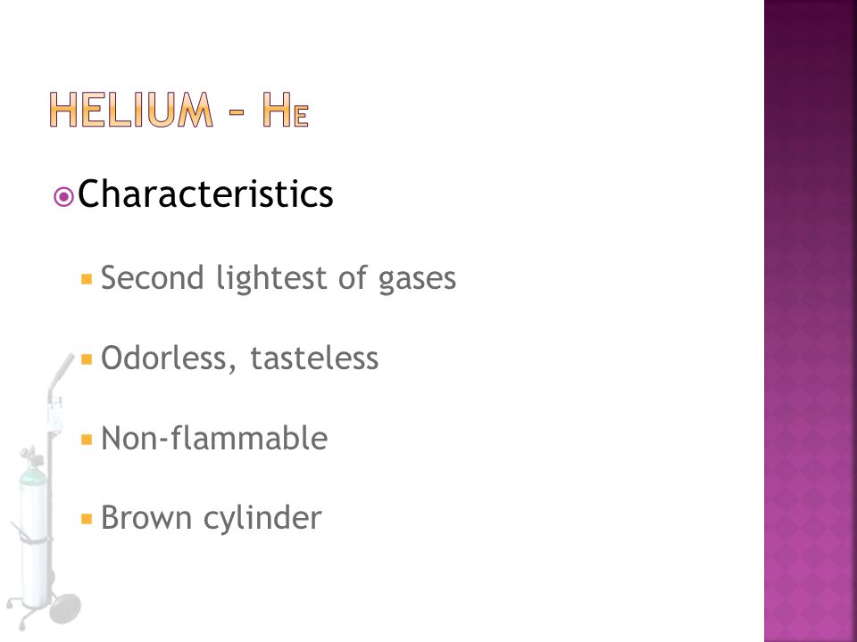 Helium – He Characteristics Second lightest of gases