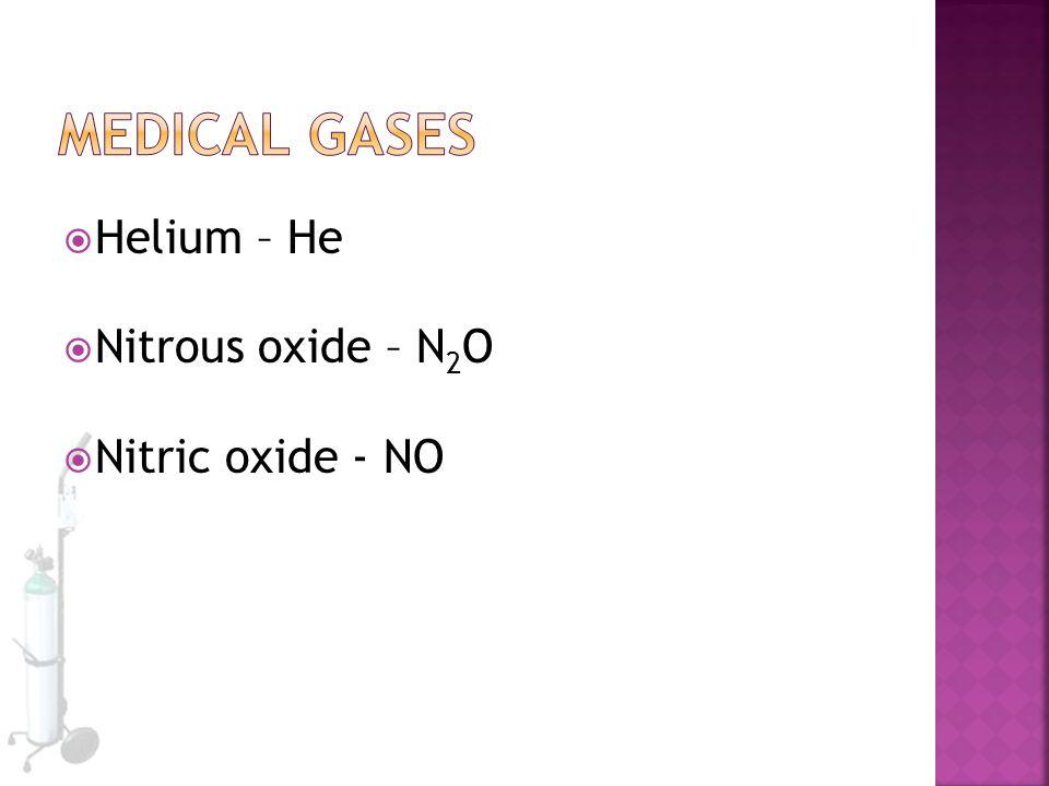 Medical Gases Helium – He Nitrous oxide – N2O Nitric oxide - NO