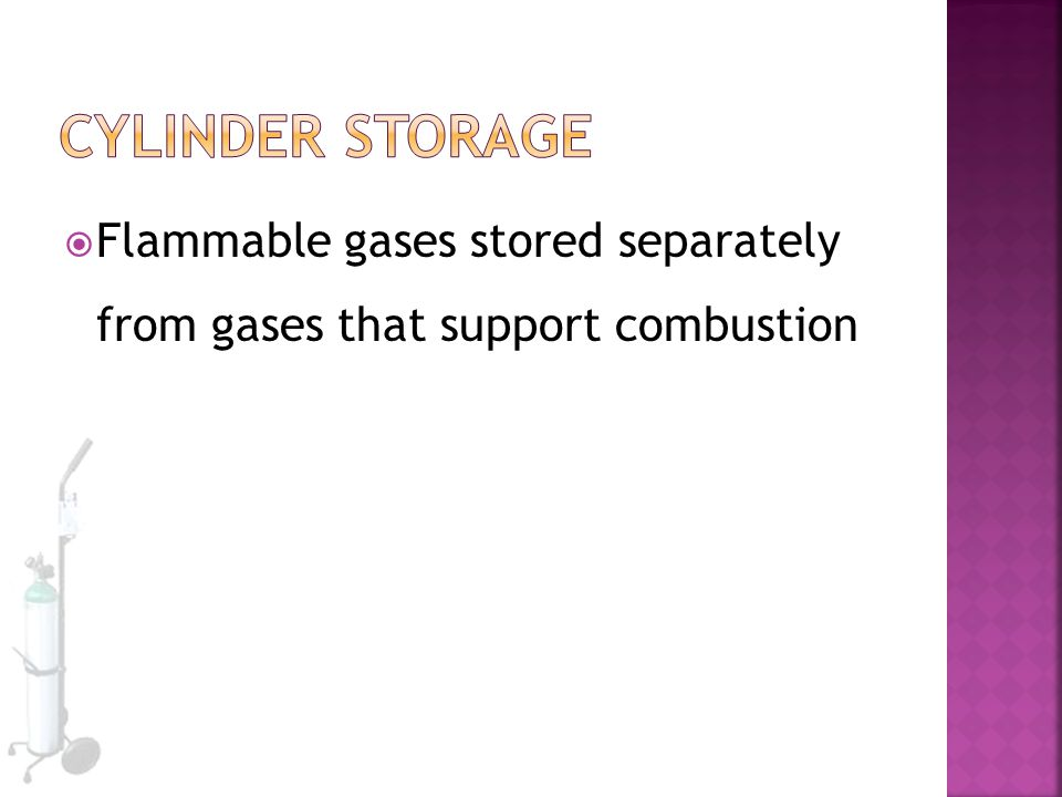 Cylinder Storage Flammable gases stored separately from gases that support combustion
