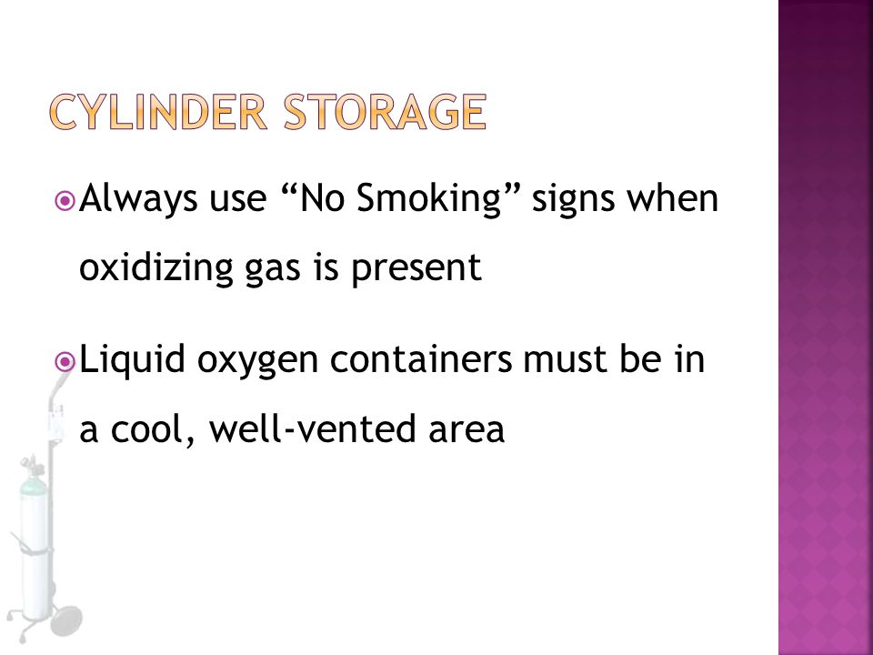 Cylinder Storage Always use No Smoking signs when oxidizing gas is present.