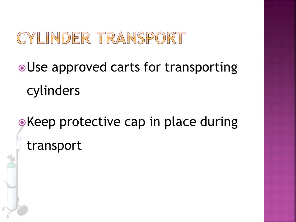 Cylinder Transport Use approved carts for transporting cylinders