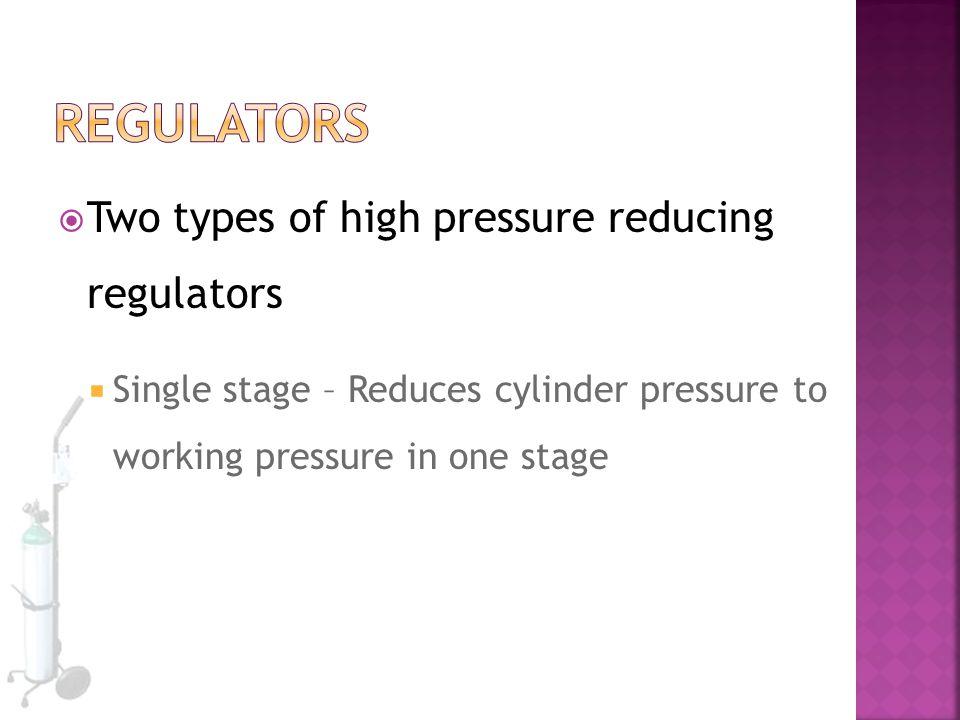 Regulators Two types of high pressure reducing regulators