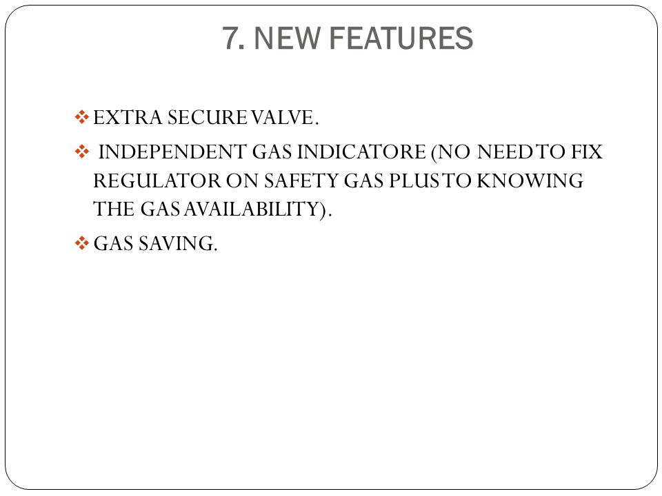 7. NEW FEATURES EXTRA SECURE VALVE.
