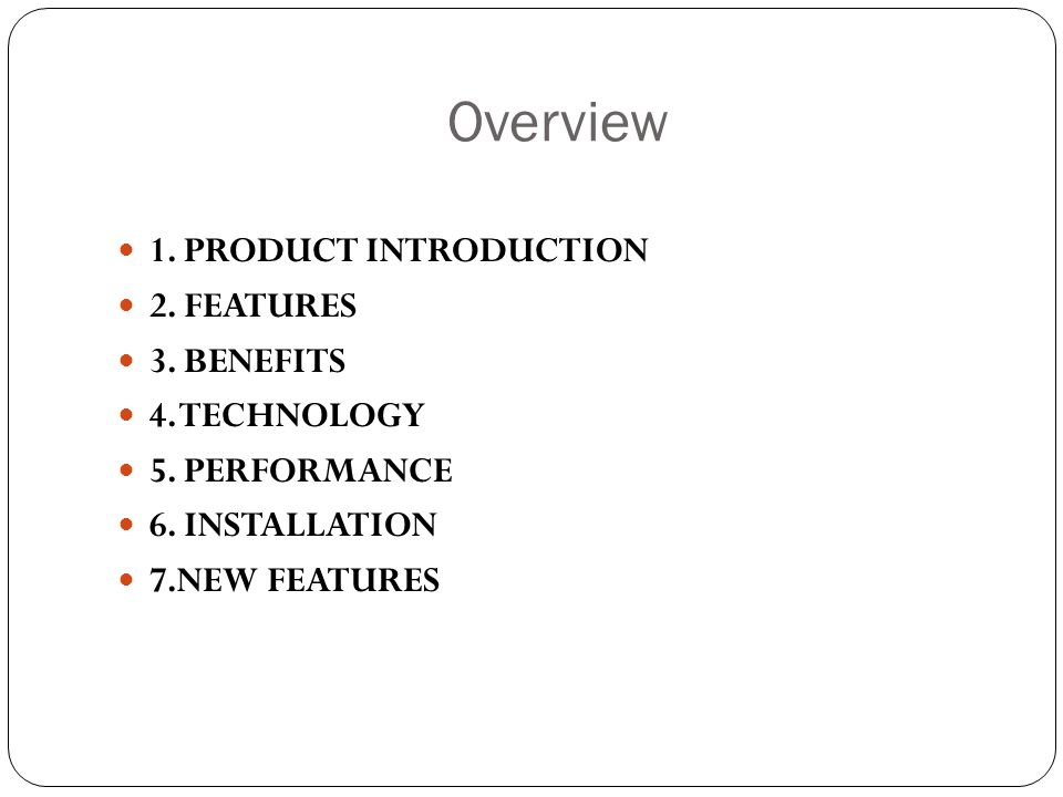Overview 1. PRODUCT INTRODUCTION 2. FEATURES 3. BENEFITS 4. TECHNOLOGY