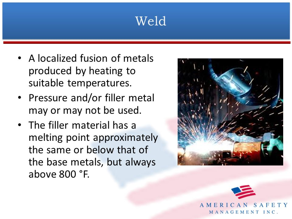 Weld A localized fusion of metals produced by heating to suitable temperatures. Pressure and/or filler metal may or may not be used.