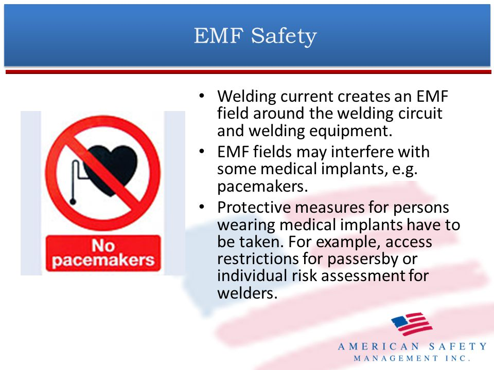 EMF Safety Welding current creates an EMF field around the welding circuit and welding equipment.