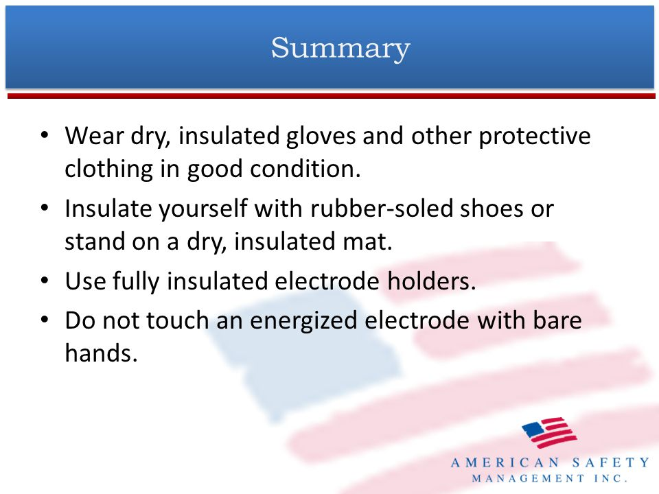 Summary Wear dry, insulated gloves and other protective clothing in good condition.