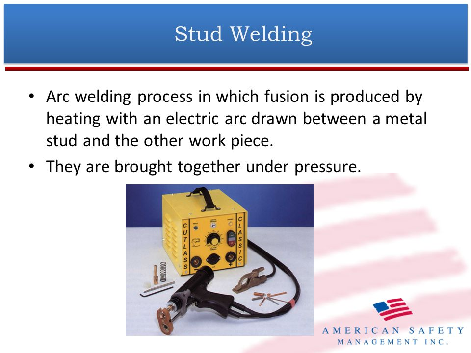 Stud Welding Arc welding process in which fusion is produced by heating with an electric arc drawn between a metal stud and the other work piece.