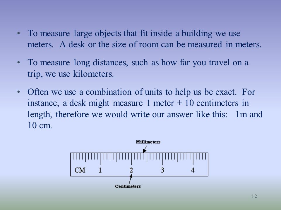 To measure large objects that fit inside a building we use meters