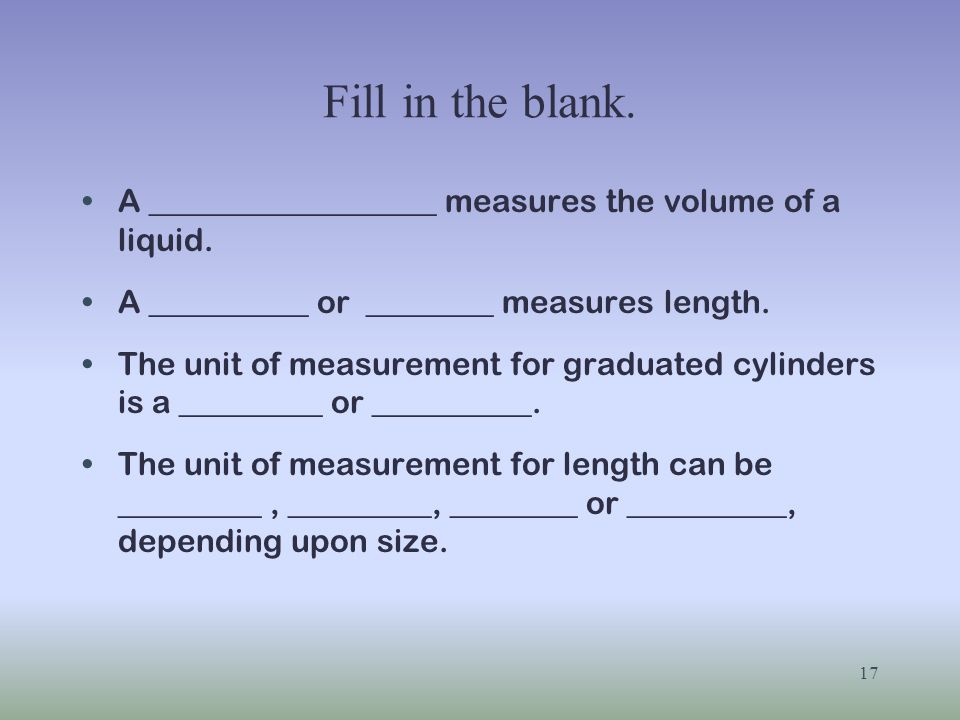 Fill in the blank. A __________________ measures the volume of a liquid. A __________ or ________ measures length.