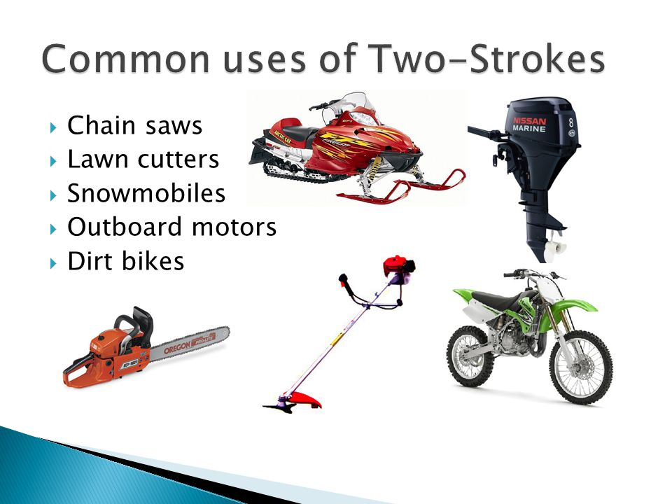 Common uses of Two-Strokes