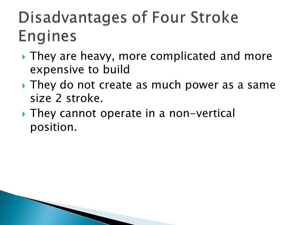 Disadvantages of Four Stroke Engines