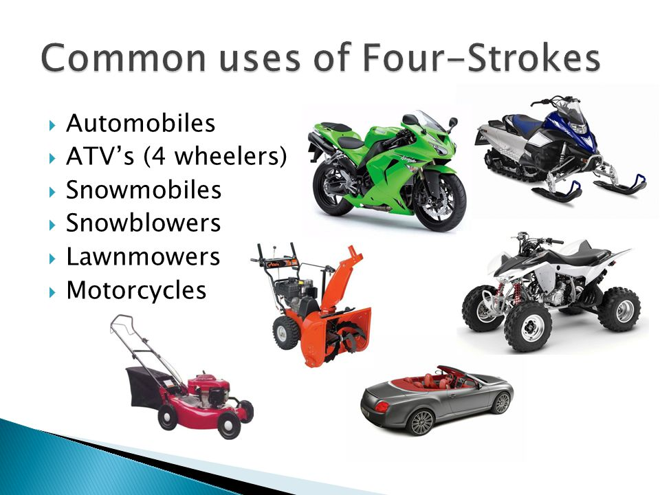 Common uses of Four-Strokes