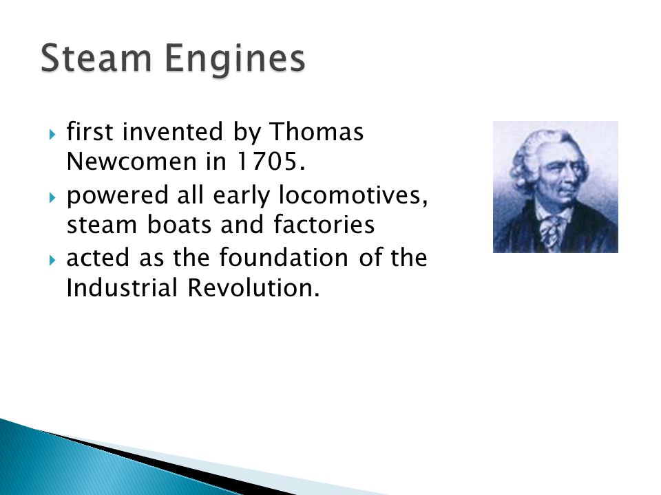 Steam Engines first invented by Thomas Newcomen in 1705.