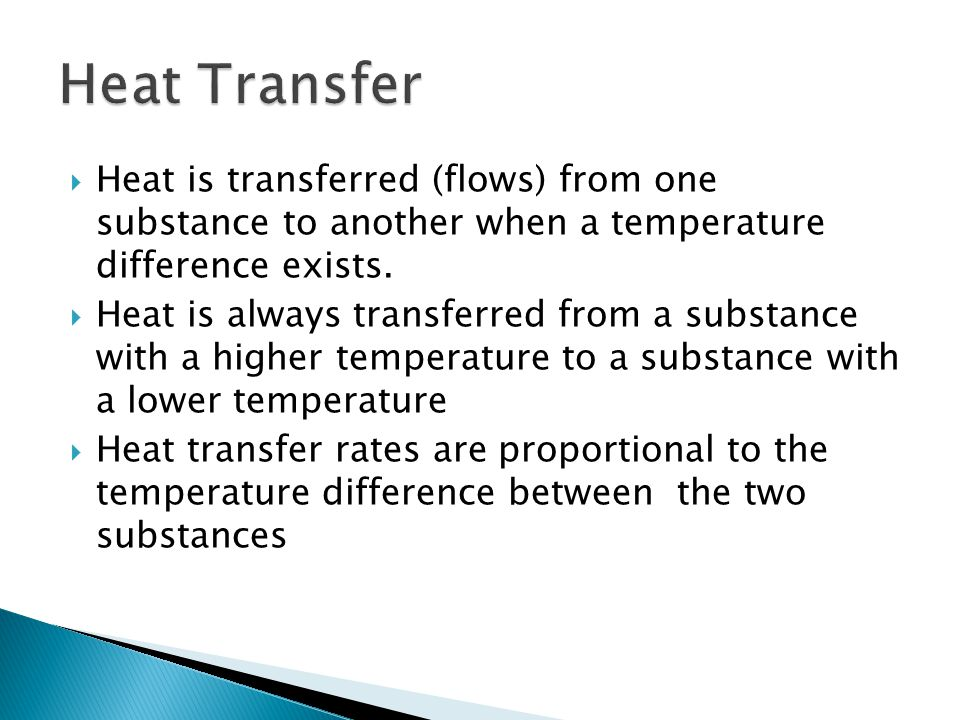 Heat Transfer Heat is transferred (flows) from one substance to another when a temperature difference exists.