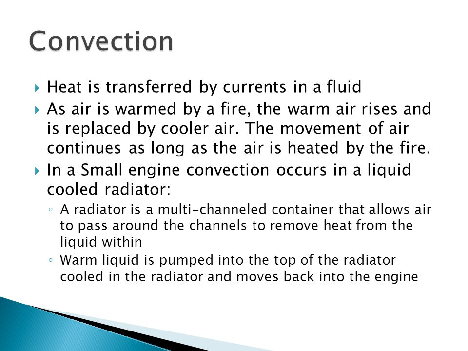 Convection Heat is transferred by currents in a fluid