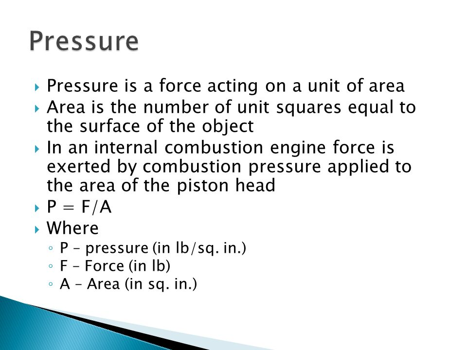 Pressure Pressure is a force acting on a unit of area