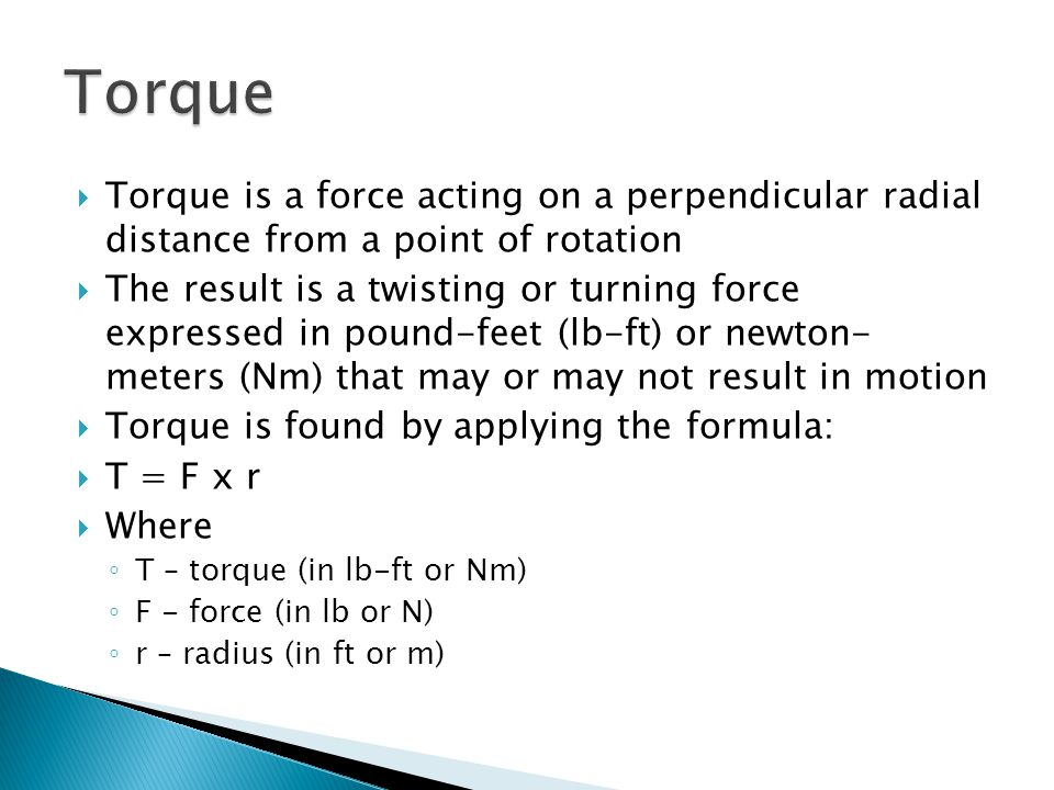 Torque Torque is a force acting on a perpendicular radial distance from a point of rotation.
