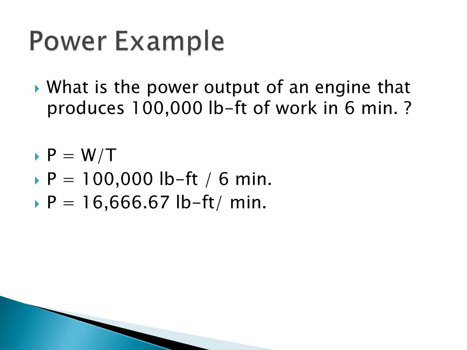 Power Example What is the power output of an engine that produces 100,000 lb-ft of work in 6 min.