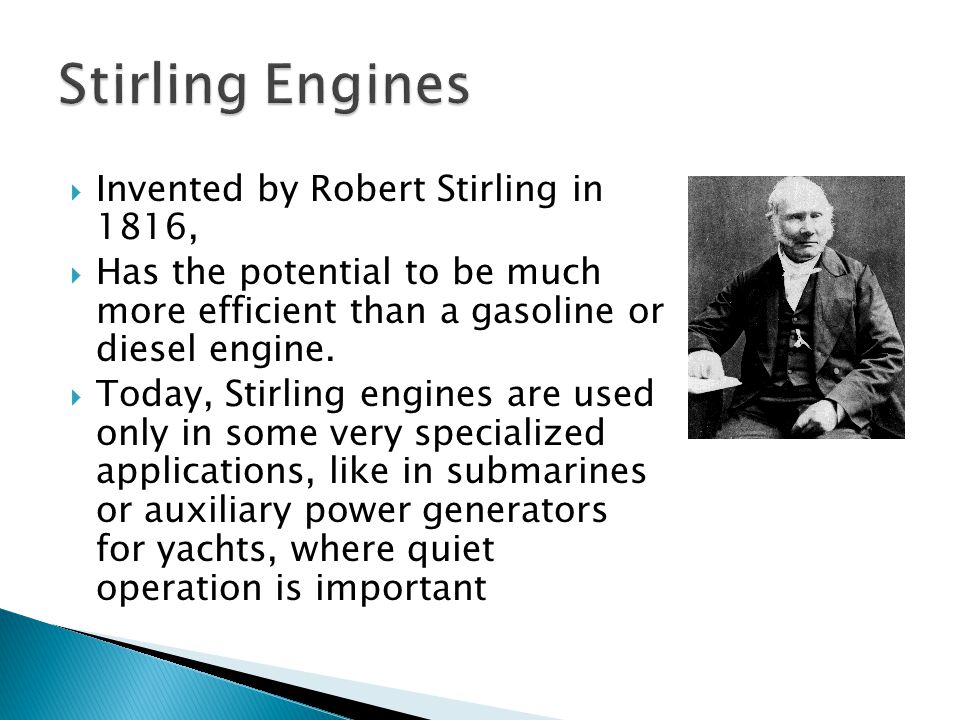 Stirling Engines Invented by Robert Stirling in 1816,