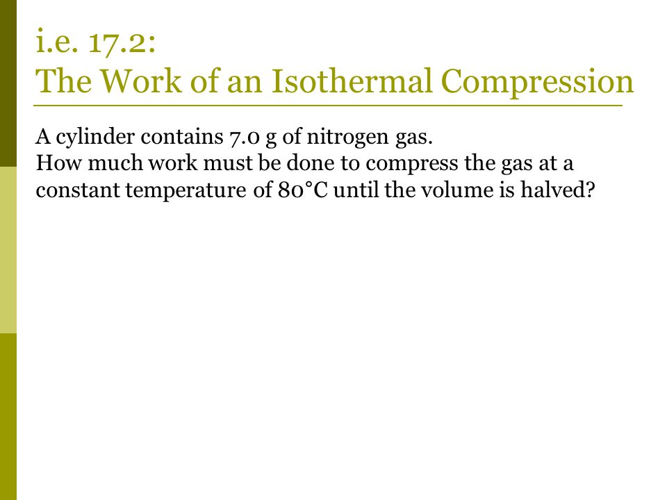 i.e. 17.2: The Work of an Isothermal Compression
