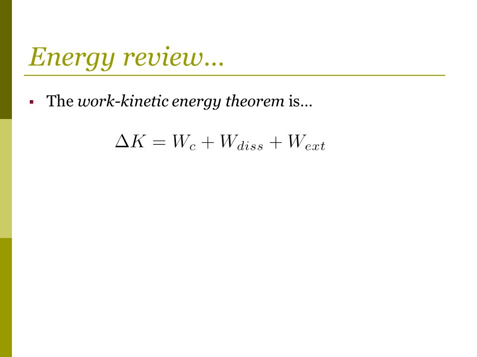 Energy review… The work-kinetic energy theorem is…