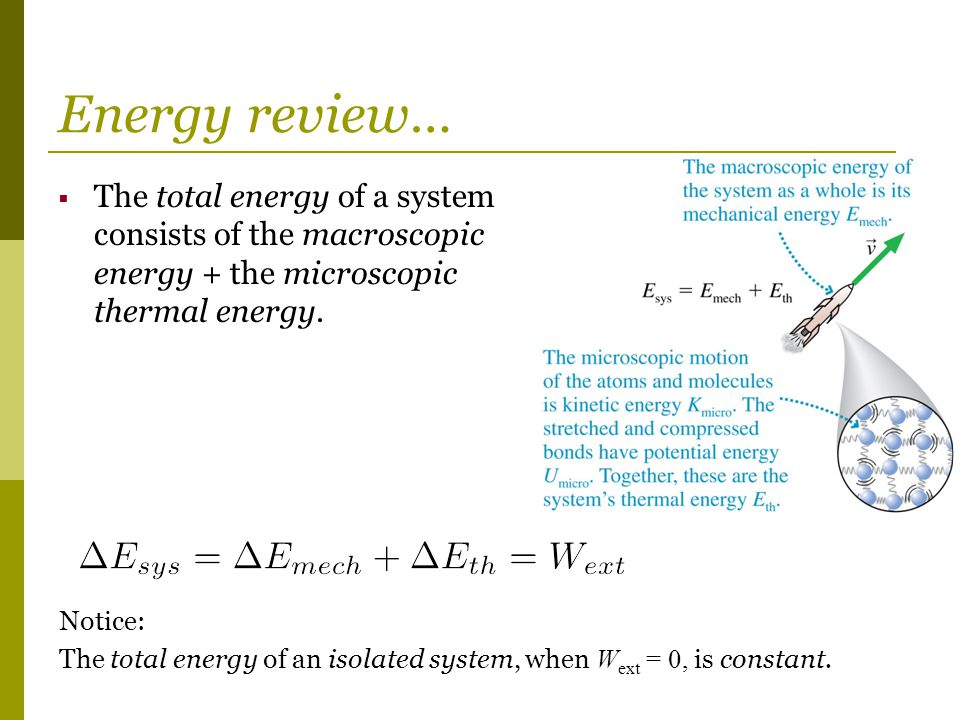 Energy review… The total energy of a system consists of the macroscopic energy + the microscopic thermal energy.