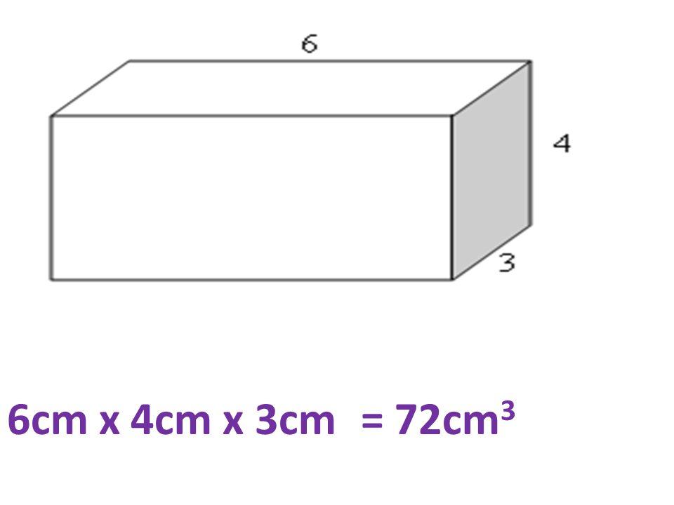 6cm x 4cm x 3cm = 72cm3