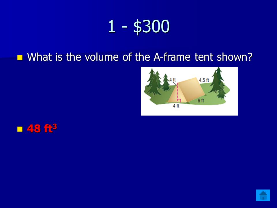 1 - $300 What is the volume of the A-frame tent shown 48 ft3