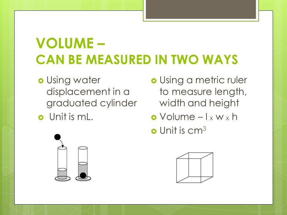 VOLUME – CAN BE MEASURED IN TWO WAYS