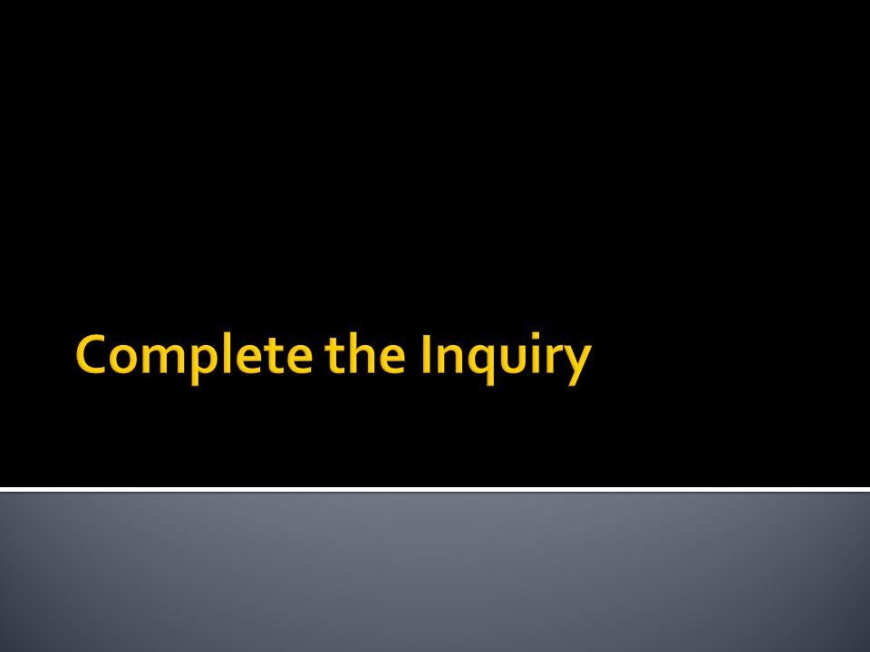 Complete the Inquiry