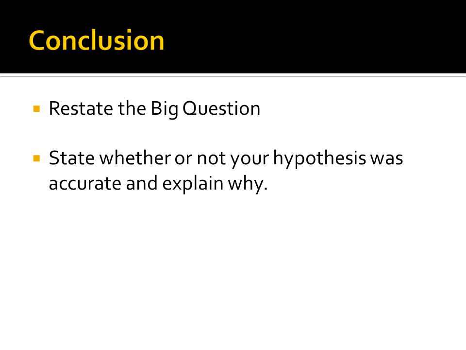 Conclusion Restate the Big Question