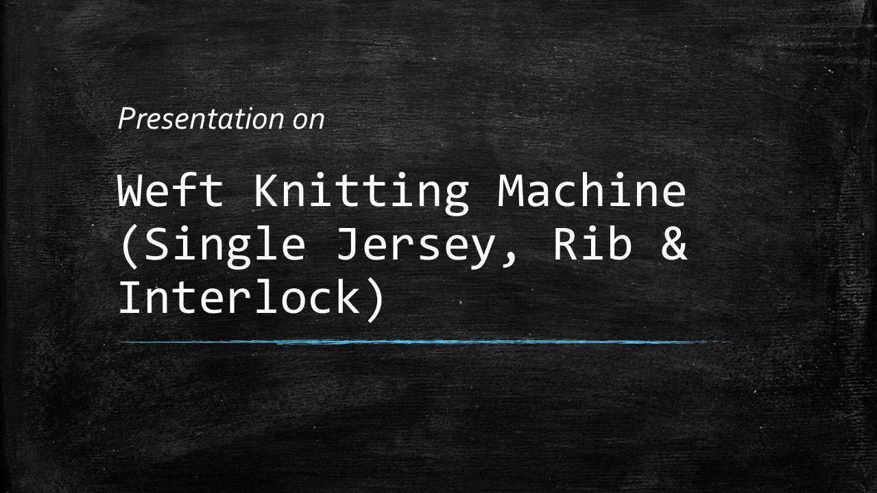 Weft Knitting Machine (Single Jersey, Rib & Interlock)